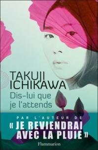 Takuji Ichikawa - Dis-lui que je l'attends.