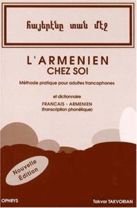 Takvor Takvorian - L'Arménien chez soi - Méthode pratique pour adultes francophones suivie de notions de grammaire et d'un Dictionnaire français/arménien avec transcription phonétique, 2ème édition.