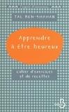 Tal Ben-Shahar - Apprendre à être heureux - Cahier d'exercices et de recettes.