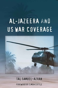 Tal Samuel-azran - Al-Jazeera and US War Coverage - Foreword by Simon Cottle.