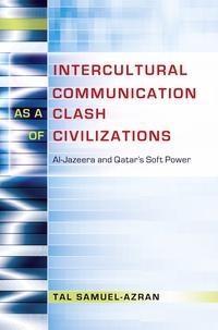 Tal Samuel-azran - Intercultural Communication as a Clash of Civilizations - Al-Jazeera and Qatar's Soft Power.