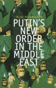 Talal Nizameddin - Putin's New Order in the Middle East.