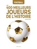 Talent Sport - Football : Les 400 meilleurs joueurs de l'Histoire - Portraits et palmarès.