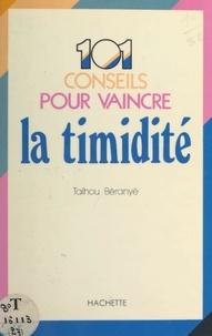 Talhou Béranyé et Josette Lyon - 101 conseils pour vaincre la timidité.