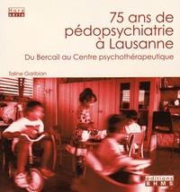 Taline Garibian - 75 ans de pédopsychiatrie à Lausanne - Du Bercail au Centre psychothérapeutique.