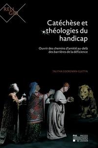 Talitha Cooreman-Guittin - Catéchèse et théologies du handicap - Ouvrir des chemins d'amitié au-delà des barrières de la déficience.