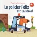Tam Tam Editions - Le policier Félix est un héros !.