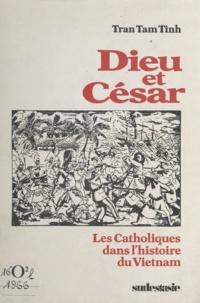 Tam Tinh Tran - Dieu et César - Les catholiques dans l'histoire du Vietnam.