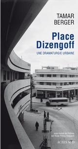 Tamar Berger - Place Dizengoff - Une dramaturgie urbaine.