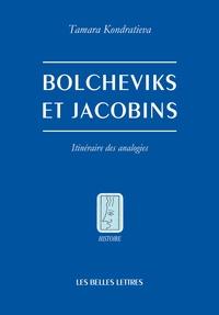 Tamara Kondratieva - Bolcheviks et Jacobins - Itinéraire des analogies.
