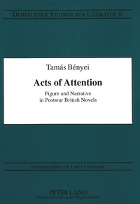 Tamas Benyei - Acts of Attention - Figure and Narrative in Postwar British Novels.