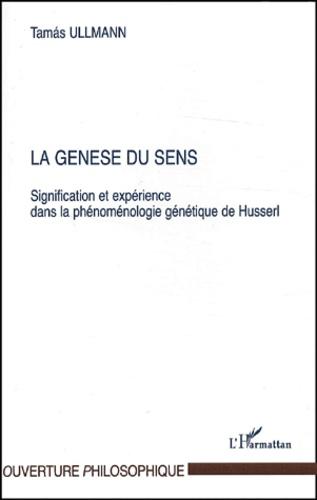 Tamas Ullmann - La genèse du sens. - Signification et expérience dans la phénoménologie génétique de Husserl.