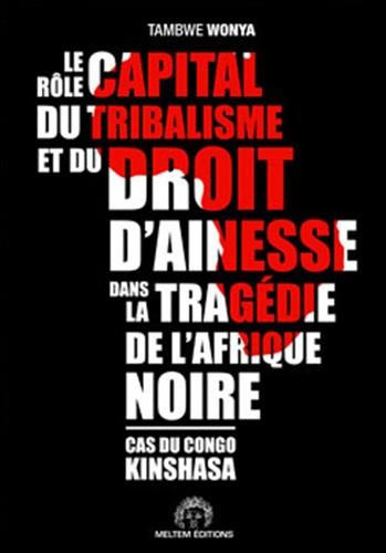 Le rôle capital du tribalisme et du droit d'aînesse dans la tragédie de l'Afrique noire. Cas du Congo Kinshasa