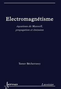 Tamer Bécherrawy - Electromagnétisme - Equations de Maxwell, propagation et émission.