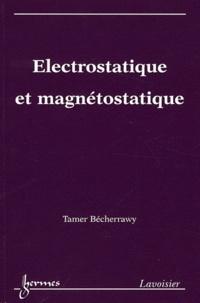 Tamer Bécherrawy - Electrostatique et magnétostatique.