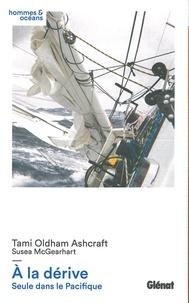 Tami Oldham-Ashcraft - A la dérive - Seule dans le Pacifique.