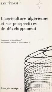 Tami Tidafi et Charles Bettelheim - L'Agriculture algérienne, conditions et perspectives d'un développement réel.