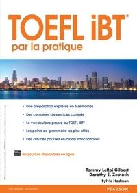 Tammy LeRoi Gilbert et Dorothy Zemach - Le TOEFL iBT par la pratique.