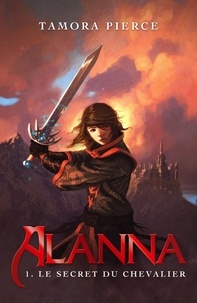 Tamora Pierce - Alanna 1 - Le secret du chevalier.