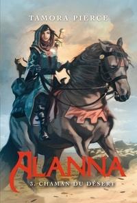 Tamora Pierce - Alanna 3 - Chaman du désert.