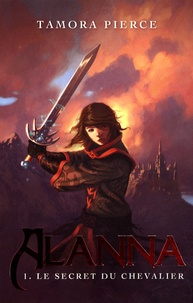 Tamora Pierce - Alanna Tome 1 : Le secret du chevalier.
