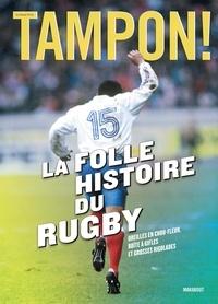 Tampon ! - La folle histoire du rugby - Oreilles en chou-fleur, boîte à gifles et grosses rigolades.