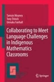 Tamsin Meaney et Tony Trinick - Collaborating to Meet Language Challenges in Indigenous Mathematics Classrooms.