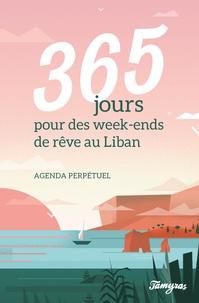 Tamyras - Agenda perpétuel : 365 jours pour des week-ends de rêves au Liban.