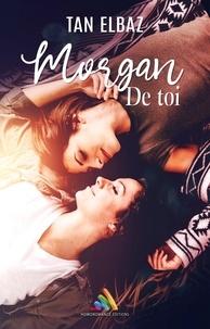 Tan Elbaz - Morgan de toi - Roman lesbien.