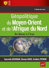 Tancrède Josseran et Florian Louis - Géopolitique du Moyen-Orient et de l'Afrique du Nord - Du Maroc à l'Iran.