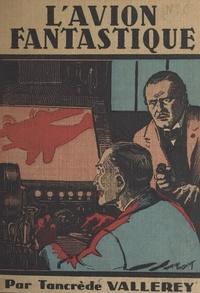 Tancrède Vallerey et Maurice Toussaint - L'avion fantastique.