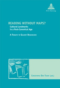 Tandt christophe Den - Reading without Maps? - Cultural Landmarks in a Post-Canonical Age- A Tribute to Gilbert Debusscher.