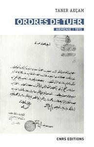 Taner Akçam - Ordres de tuer - Arménie, 1915. Les télégrammes de Talaat Pacha et le génocide des Arméniens.