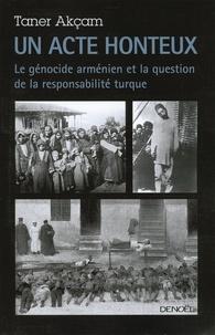 Un acte honteux- Le génocide arménien et la question de la responsabilité turque - Taner Akçam pdf epub