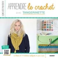 Tangerinette et Charlotte Legendre Brunet - Apprendre le crochet - 22 leçons et 19 créations expliquées en pas à pas.