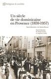 Tangi Cavalin et Augustin Laffay - Un siècle de vie dominicaine en Provence (1859-1957) - Saint-Maximin et la Sainte-Baume.