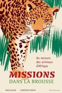 Tangi Salaün et Christophe Merlin - Missions dans la brousse - Au secours des animaux d'Afrique.
