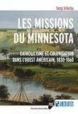 Tangi Villerbu - Les missions du Minnesota - Catholicisme et colonisation dans l'Ouest américain, 1830-1860.