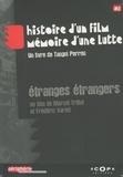 Tangui Perron et Marcel Trillat - Etranges étrangers - DVD-Vidéo accompagné : de Histoire d'un film, mémoire d'une lutte.