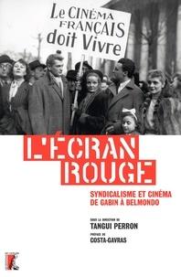 Tangui Perron - L'écran rouge - Syndicalisme et cinéma de Gabin à Belmondo.