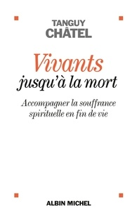 Tanguy Châtel - Vivants jusqu'à la mort - Accompagner la souffrance spirituelle en fin de vie.