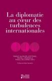 Tanguy de Wilde d'Estmael et Michel Liégeois - La diplomatie au coeur des turbulences internationales.