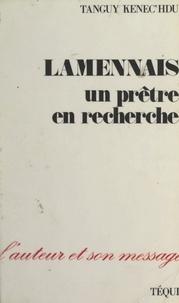 Tanguy Kenec'hdu et Ivan Gobry - Lamennais - Un prêtre en recherche.