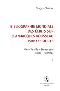 Tanguy L'Aminot - Bibliographie mondiale des écrits sur Jean-Jacques Rousseau XVIIIe-XXIe siècles - Tome 2, Vie, famille, événements, lieux, relations.