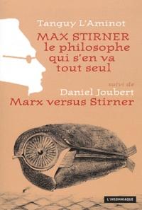 Tanguy L'Aminot et Daniel Joubert - Max Stirner, le philosophe qui s'en va tout seul suivi de Max versus Stirner.