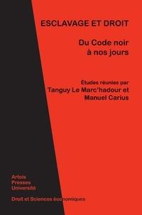 Tanguy Le Marc'hadour et Manuel Carius - Esclavage et droit - Du Code noir à nos jours.
