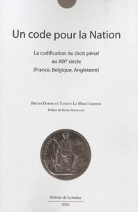 Tanguy Le Marc'hadour et Bruno Dubois - Un code pour la Nation - La codification du droit pénal au XIXe siècle (France, Belgique, Angleterre).