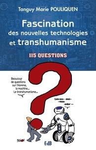 Fascination des nouvelles technologies et transhumanisme- 115 questions - Tanguy-Marie Pouliquen pdf epub