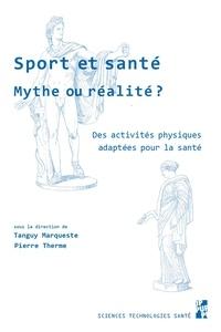 Tanguy Marqueste et Pierre Therme - Sport et santé, mythe ou réalité ? - Des activités physiques adaptées pour la santé.