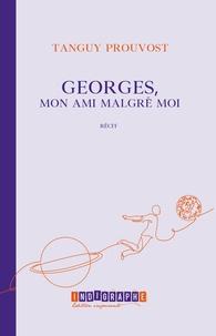 Tanguy Prouvost - Georges, mon ami malgré moi.